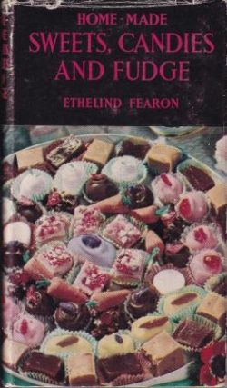 Home-Made Sweets, Candies & Fudge. Ethelind Fearon