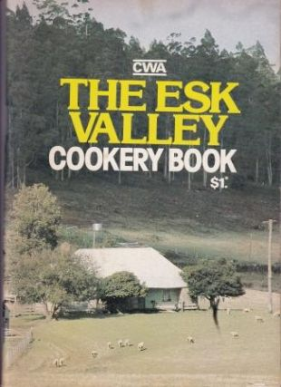 The Esk Valley Cookery Book: 13E. Esk Valley CWA Tasmania