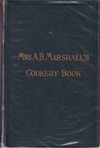 Mrs A B Marshall's Cookery Book. Mrs Agnes Bertha Marshall