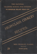 High-Class Cookery Recipes: 7E. Mrs Charles Clarke