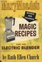 Magic Recipes for the Electric Blender. Ruth Ellen Church