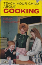 Teach Your Child About Cooking. Sally Holloway
