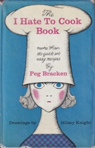 The I Hate to Cook Book. Peg Bracken