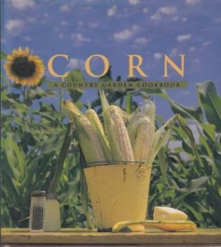 Corn: a country garden cookbook. David Tanis