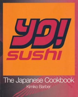 Yo Sushi: the Japanese cookbook. Kimiko Barber
