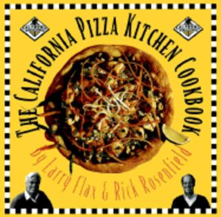 The California Pizza Kitchen Cookbook. Larry Flax, Rick Rosenfield