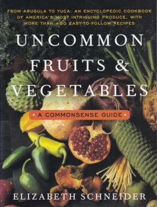 Uncommon Fruits & Vegetables. Elizabeth Schneider