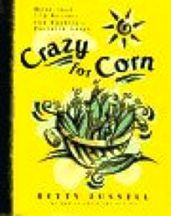 Crazy for Corn. Betty Fussell