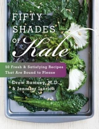 Fifty Shades of Kale. Jennifer Iserloh, Drew Ramsey