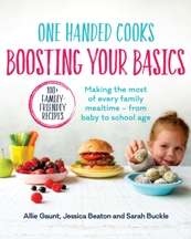 One Handed Cooks Boosting Your Basics. Allie Gaunt, Jessica Beaton
