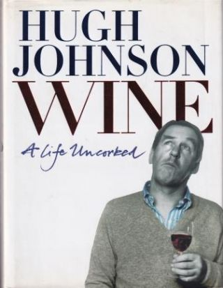 Wine: a life uncorked. Hugh Johnson