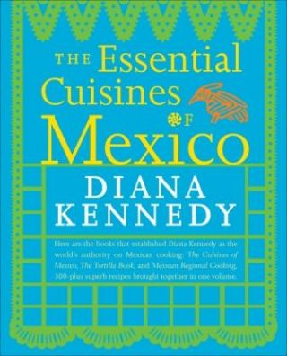 The Essential Cuisines of Mexico. Diana Kennedy