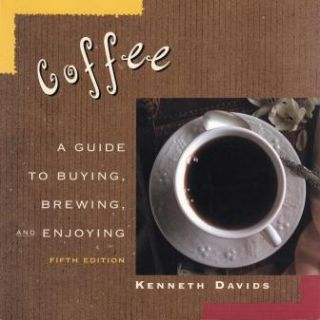 Coffee: a guide to buying, brewing. Kenneth Davids