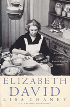 Elizabeth David: a biography. Lisa Chaney