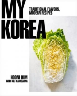 My Korea: traditional recipes. Hooni Kim, Aki Kamozawa