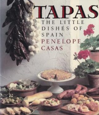 Tapas: the little dishes of Spain. Penelope Casas
