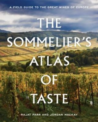 The Sommelier's Atlas of Taste. Rajat Parr, Jordan Mackay