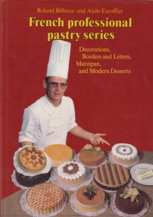 French Professional Pastry Series Vol 4. Roland Bilheux, Alain Escoffier