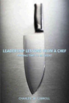 Leadership Lessons From a Chef. Charles M. Carroll