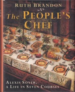 The People's Chef : Alexis Soyer. Ruth Brandon