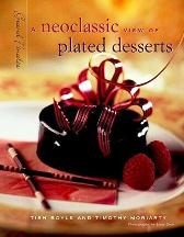 A Neoclassic View of Plated Desserts. Tish Boyle, Timothy Moriaty