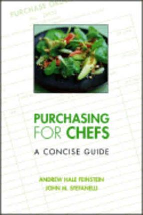 Purchasing for Chefs: a concise guide. Andrew Hale Feinstein, John M. Stefanelli