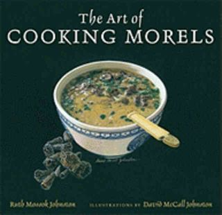 The Art of Cooking Morels. Ruth Mossok Johnston