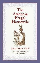 The American Frugal Housewife. Lydia Maria Child