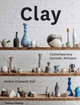 Clay: Contemporary Ceramic Artisans. Amber Creswell Bell