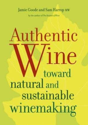 Authentic Wine: toward natural. Jamie Goode, Sam Harrop