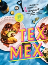 Tex-Mex. Ford Fry, Jessica Dupuy
