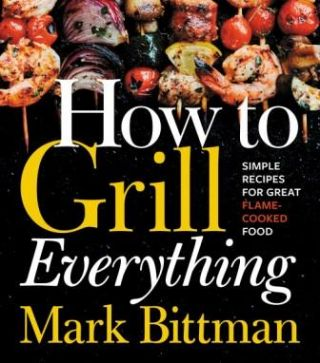 How to Grill Everything. Mark Bittman