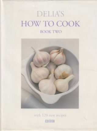 Delia's How to Cook Book Two. Delia Smith