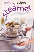 Healthy Recipes for Your Steamer. Carolyn Humphries