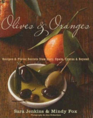 Olives & Oranges: recipes & flavor. Sara Jenkins, Mindy Fox