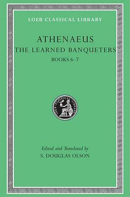 The Learned Banqueters: Vol 3. Athenaeus