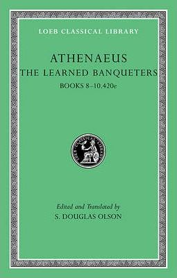 The Learned Banqueters: Vol 4. Athenaus