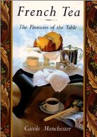 French Tea: the pleasures of the table. Carole Manchester
