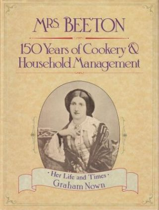 Mrs Beeton: 150 Years of Cookery. Graham Nown