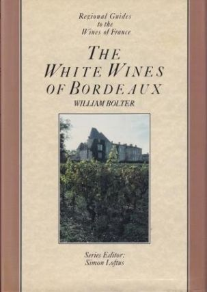The White Wines of Bordeaux. William Bolter