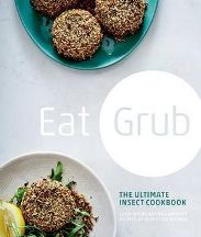 Eat Grub: the ultimate insect cookbook. Shami Radia, Neil Whippey, Sebastian Holmes