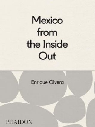 Mexico from the Inside Out. Enrique Olvera