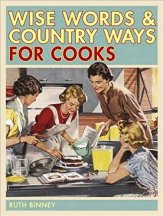 Wise Words & Country Ways for Cooks. Ruth Binney