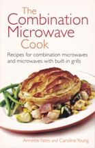 The Combination Microwave Cookbook. Annette Yates, Caroline Young