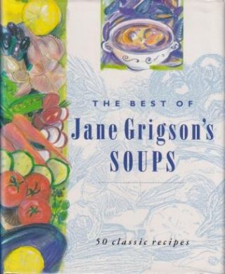 The Best of Jane Grigson's Soups. Jane Grigson