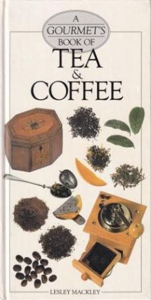 A Gourmet's Book of Tea & Coffee. Lesley Mackley