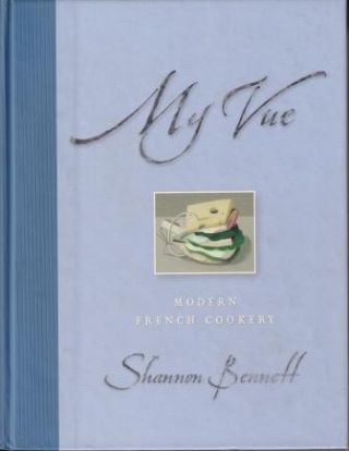 My Vue: modern French cookery. Shannon Bennett