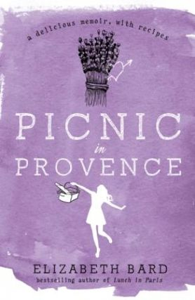 Picnic in Provence:a memoir with recipes. Elizabeth Bard
