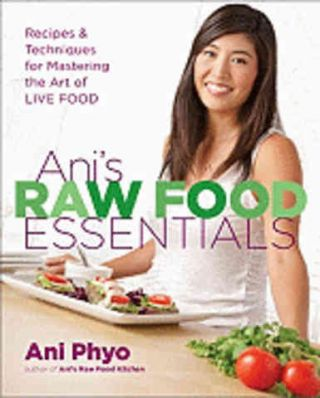 Ani's Raw Food Essentials. Ani Phyo