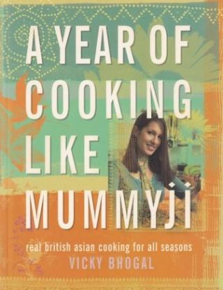 A Year of Cooking Like Mummyji. Vicky Bhogal
